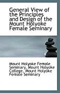 General View of the Principles and Design of the Mount Holyoke Female Seminary