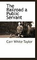 The Railroad a Public Servant