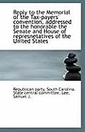 Reply to the Memorial of the Tax-Payers' Convention, Addressed to the Honorable the Senate and House