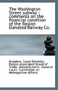 The Washington Street Subway: Comments on the Financial Condition of the Boston Elevated Railway Co