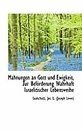 Mahnungen an Gott Und Ewigkeit, Zur Bef Rderung Wahrhaft Israelitischer Lebensweihe