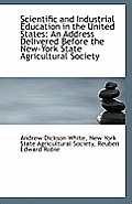 Scientific and Industrial Education in the United States: An Address Delivered Before the New-York S
