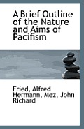 A Brief Outline of the Nature and Aims of Pacifism