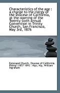 Characteristics of the Age: A Charge to the Clergy of the Diocese of California, at the Opening of