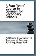 A Four Years Course in German for Secondary Schools