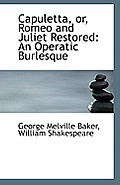 Capuletta or Romeo and Juliet Restored: An Operatic Burlesque