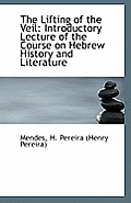 The Lifting of the Veil: Introductory Lecture of the Course on Hebrew History and Literature