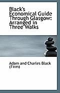 Black's Economical Guide Through Glasgow: Arranged in Three Walks
