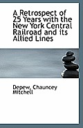 A Retrospect of 25 Years with the New York Central Railroad and Its Allied Lines