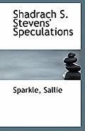 Shadrach S. Stevens' Speculations