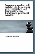 Sammlung Von Formeln Welche Bei Anwendung Der Elliptischen Und Rosenhain'schen Functionen Gebraucht