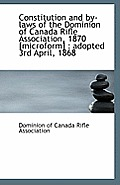 Constitution and By-Laws of the Dominion of Canada Rifle Association, 1870 [Microform]: Adopted 3rd