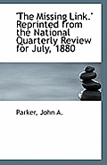 'The Missing Link.' Reprinted from the National Quarterly Review for July, 1880