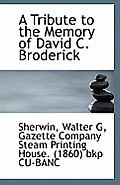 A Tribute to the Memory of David C. Broderick