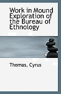 Work in Mound Exploration of the Bureau of Ethnology