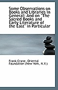 Some Observations on Books and Libraries in General: And on the Sacred Books and Early Literature O