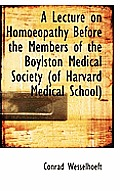 A Lecture on Homoeopathy Before the Members of the Boylston Medical Society