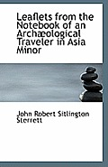 Leaflets from the Notebook of an Archaeological Traveler in Asia Minor