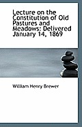 Lecture on the Constitution of Old Pastures and Meadows: Delivered January 14, 1869