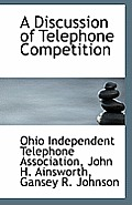 A Discussion of Telephone Competition