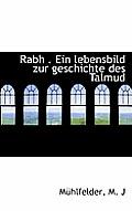 Rabh . Ein Lebensbild Zur Geschichte Des Talmud