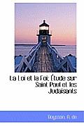 La Loi Et La Foi; Tude Sur Saint Paul Et Les Juda Sants