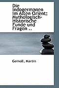 Die Indogermanen Im Alten Orient; Mythologisch-Historische Funde Und Fragen