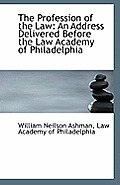 The Profession of the Law: An Address Delivered Before the Law Academy of Philadelphia