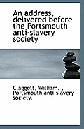 An Address, Delivered Before the Portsmouth Anti-Slavery Society