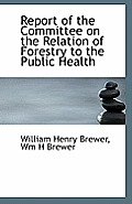 Report of the Committee on the Relation of Forestry to the Public Health
