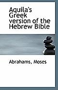 Aquila's Greek Version of the Hebrew Bible