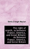 The Right of Search, as Between France, America, and Great Britain: As Between France, America, and