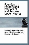 Founders, Fathers and Patriots of Middletown Upper Houses