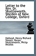 Letter to the REV. Dr. Shuttleworth, Warden of New College, Oxford