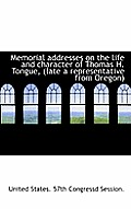 Memorial Addresses on the Life and Character of Thomas H. Tongue, (Late a Representative from Oregon