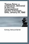 Thomas Paine: A Celebration. Delivered in the First Congregational Church, Cincinnati, Ohio, January