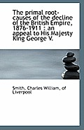 The Primal Root-Causes of the Decline of the British Empire, 1876-1911