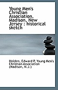 Young Men's Christian Association, Madison, New Jersey: Historical Sketch