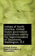 Indians of North America. United States Government Publications Sold by the Superintendent of Docume