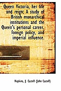 Queen Victoria, Her Life and Reign: A Study of British Monarchical Institutions and the Queen's Pers