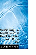 Slavonic Europe: A Political History of Poland and Russia from 1447 to 1796