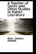 A Teacher of Dante and Other Studies in Italian Literature