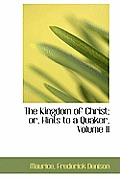 The Kingdom of Christ; Or, Hints to a Quaker, Volume II