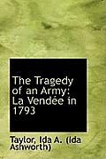 The Tragedy of an Army: La Vend E in 1793