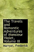The Travels and Romantic Adventures of Monsieur Violet, Volume III