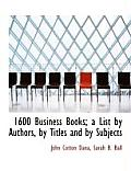 1600 Business Books; A List by Authors, by Titles and by Subjects