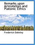 Remarks Upon Aristotelian and Platonic Ethics