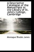 A Descriptive Catalogue of the Manuscripts in the Library of St. John's College, Cambridge