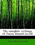 The Complete Writings of James Russell Lowell