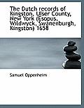 The Dutch Records of Kingston, Ulser County, New York (Esopus, Wildwyck, Swanenburgh, Kingston) 1658